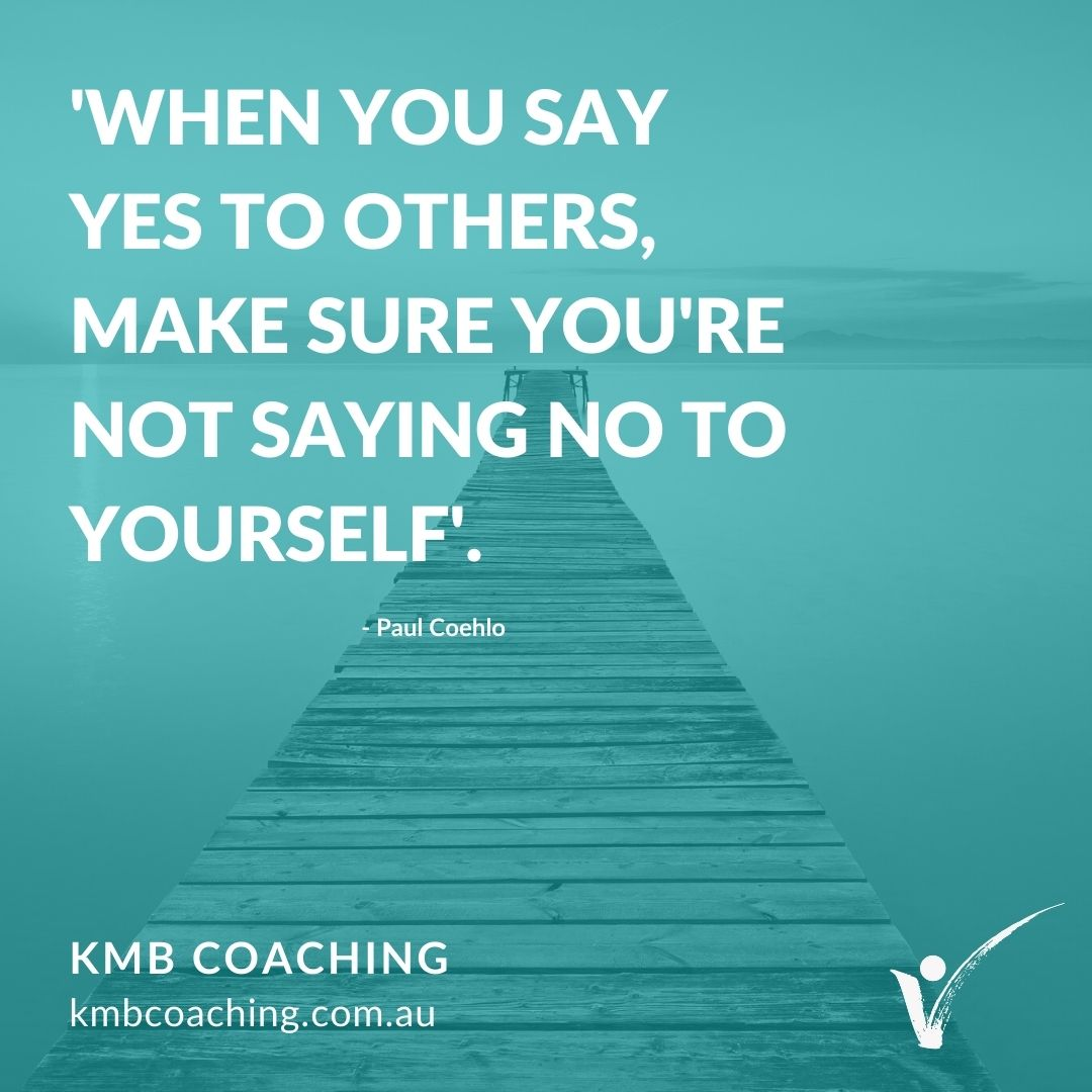 When you say yes to others, make sure you're not saying no to yourself.